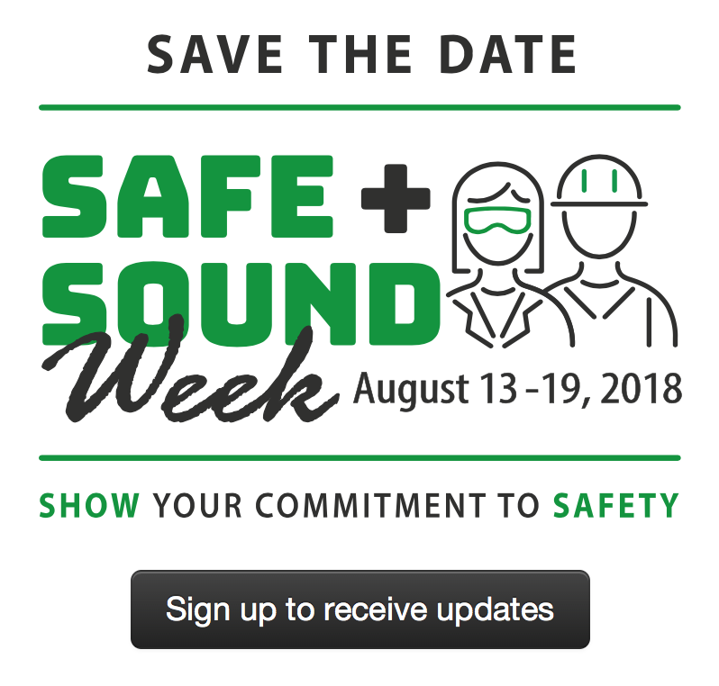 Save the Date - Safe and Sound Week, August 13-19, 2018 - Show your commitment to safety